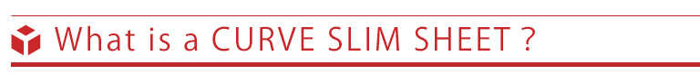 What is a CURVE SLIM SHEET?